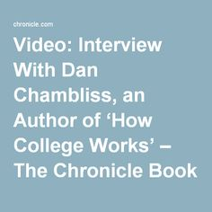 Video: Interview With Dan Chambliss, an Author of 'How College Works' – The Chronicle Book Club - Blogs - The Chronicle of Higher Education