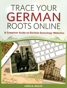 """Subtitled """"A Complete Guide to German Genealogy Websites"""" This book highlights important German resources on popular genealogy websites including Ancestry.com and FamilySearch.org, as well as lesser-k"""