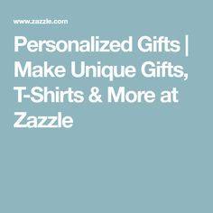 Personalized Gifts | Make Unique Gifts, T-Shirts & More at Zazzle