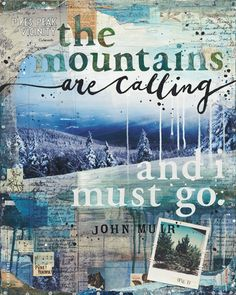 """The Mountains are Calling and I Must Go."" - John Muir Mixed media art print Size: 8"" x 10"" with..."