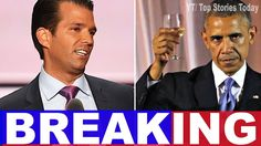 BOMBSHELL: Barack H. Obama DIRECTLY Implicated In Trump Jr. Scandal | To...