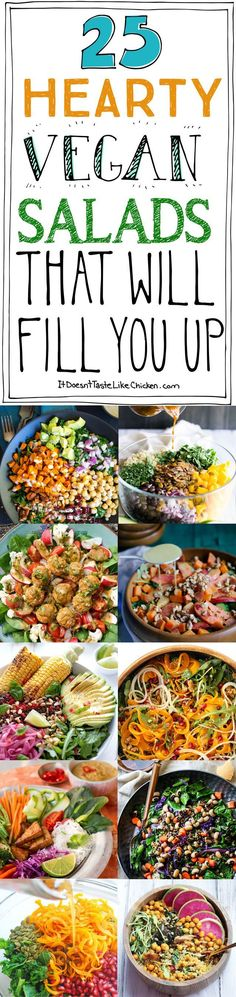 25 Hearty Vegan Salads That Will Fill You Up! These recipes are filling enough to be the main dish. Jam packed full of nutrition, perfect for a healthy meal.