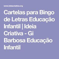 Cartelas para Bingo de Letras Educação Infantil   Ideia Criativa - Gi Barbosa Educação Infantil