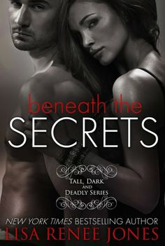 Beneath the Secrets (Tall, Dark & Deadly) by Lisa Renee Jones. Blake Walker left behind the ATF when the drug cartel he was hunting cost him the life of his fellow agent, and fiancee. Now, two years later, he's working with his brothers at Walker Security, but he's living fast, hard, and wild, until he reaches the ultimate high...revenge.