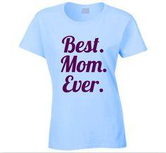 Best. Mom. Ever. T Shirt