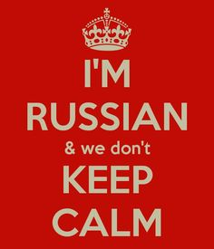 I am Russian and I don't keep calm