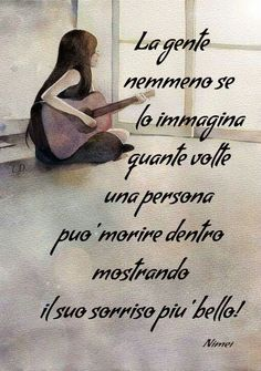 people do not even imagine how many times a person can die inside showing her most beautiful smile Happy Quotes, Best Quotes, Italian Quotes, True Words, Beautiful Words, Beautiful Smile, Sentences, Decir No, Quotations