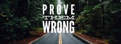 Prove Them Wrong Facebook Timeline Photos, Timeline Cover Photos, Best Facebook Cover Photos, Twitter Cover, Fb Banner, Facebook Banner, Light Quotes, The Best Revenge, Cover Quotes