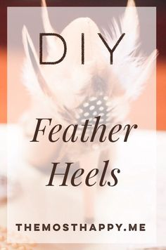 DIY feather heels for your next fancy occasion!