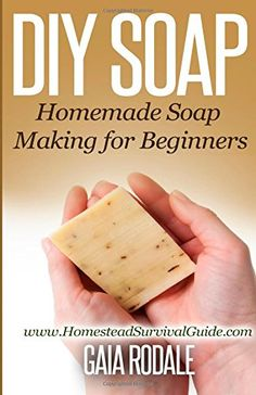 DIY Soap: Homemade Soap Making for Beginners (Sustainable Living & Homestead Survival Series)