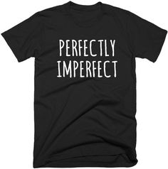 Perfectly Imperfect T Shirt Funny Hipster T-Shirt Tee Shirts