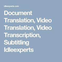 Document Translation, Video Translation, Video Transcription, Subtitling Idleexperts