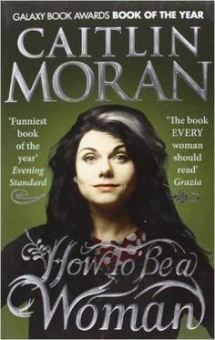 How To Be a Woman: Amazon.de: Caitlin Moran: Fremdsprachige Bücher