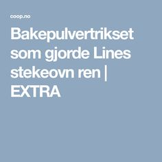 Bakepulvertrikset som gjorde Lines stekeovn ren   EXTRA