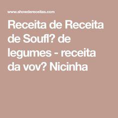 Receita de Receita de Soufl� de legumes - receita da vov� Nicinha