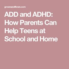 ADD and ADHD: How Parents Can Help Teens at School and Home