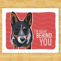 Heeler Print - Right Behind You - Blue Heeler Dog Art | Pop Doggie