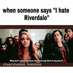 """When someone says """"I hate Riverdale"""" Riverdale Netflix, Riverdale Archie, Bughead Riverdale, Riverdale Funny, Riverdale Fashion, Riverdale Poster, Riverdale Quotes, Stupid Funny Memes, Funny Quotes"""
