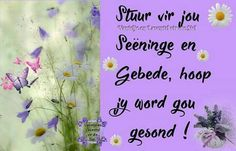 Get Well Messages, Get Well Wishes, Garden Projects, Projects To Try, Get Well Soon Quotes, Lekker Dag, Y Words, Goeie More, Afrikaans Quotes