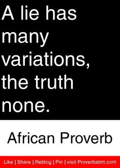 African proverbs- A lie has many variations, the truth none. Strong Quotes, Wise Quotes, Quotable Quotes, Great Quotes, Words Quotes, Quotes To Live By, Positive Quotes, Motivational Quotes, Funny Quotes
