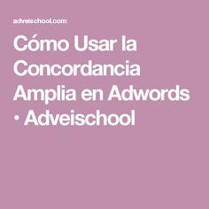 Cómo Usar la Concordancia Amplia en Adwords • Adveischool