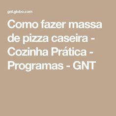 Como fazer massa de pizza caseira - Cozinha Prática - Programas - GNT