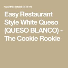 Easy Restaurant Style White Queso (QUESO BLANCO) - The Cookie Rookie