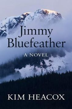 """Jimmy Bluefeather by Kim Heacox (October 2015) """"Fans of ... """"Into the Wild"""" or ... """"Wild"""" are bound to enjoy this book, as will readers interested in Native Americans or small-town, character-driven, family stories."""" --Library Journal"""