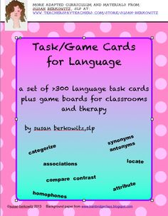 Task/Game Cards for Language for Speech and Language Therapy, for ELA for a variety of receptive and expressive language. $ http://www.teacherspayteachers.com/Product/Task-or-Game-Cards-for-Language-for-Special-Ed-Speech-Therapy-Gen-Ed-730629