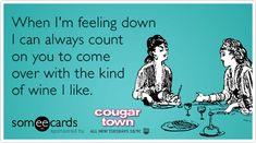 Free and Funny Cougar Town Ecard: When I'm feeling down I can always count on you to come over with the kind of wine I like. Create and send your own custom Cougar Town ecard. Funny Quotes Tumblr, Funny Quotes For Instagram, Funny Quotes For Teens, Jokes About Life, Cougar Town, Wine Quotes, Baby Quotes, Feeling Down, E Cards