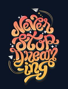 Never stop dreaming By Khoa Nguyen #typography