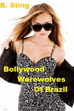 Bollywood Werewolves of Brazil by B. Sting http://www.amazon.com/dp/B00F2JGV52/ref=cm_sw_r_pi_dp_BpEwvb0MR8W6H