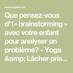 Que pensez-vous d'1« brainstorming » avec votre enfant pour analyser un problème? - Yoga & Lâcher prise - 'Outil Koubida 5: Se connaître mieux pour vivre heureux'