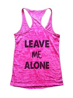 Leave Me Alone Burnout Tank Top By Funny Threadz - B24