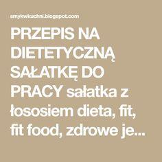 PRZEPIS NA DIETETYCZNĄ SAŁATKĘ DO PRACY sałatka z łososiem dieta, fit, fit food, zdrowe jedzenie Coleslaw, Diet, Coleslaw Salad, Cabbage Salad
