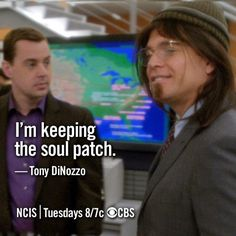 I'm keeping the soul patch. -Tony DiNozzo