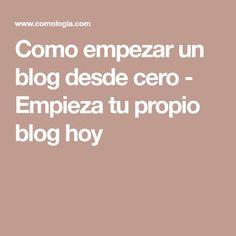 Como empezar un blog desde cero - Empieza tu propio blog hoy
