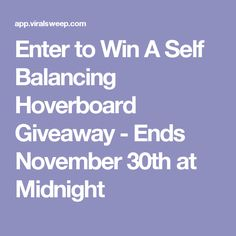 Enter to Win A Self Balancing Hoverboard Giveaway - Ends November 30th at Midnight