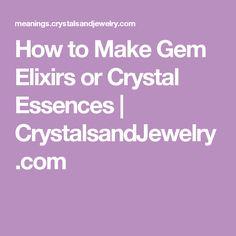 How to Make Gem Elixirs or Crystal Essences   CrystalsandJewelry.com
