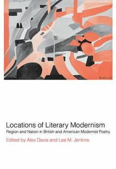 Locations of literary modernism : region and nation in British and American modernist poetry / edited by Alex Davis and Lee Jenkins - Cambridge : Cambridge University Press, 2010