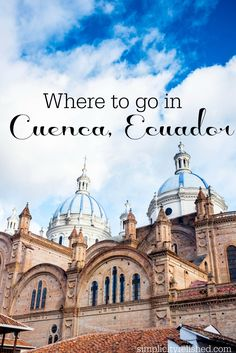 Cuenca is one of the most beautiful towns in Ecuador. Read about the best places to wander and take photos! --> Cuenca, Ecuador: A Wanderer's Dream
