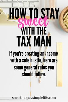 It's tax time and that means keeping sweet with the tax man. If you're creating an income with a side hustle, here are some general rules you should follow. smartmoneysimplelife.com