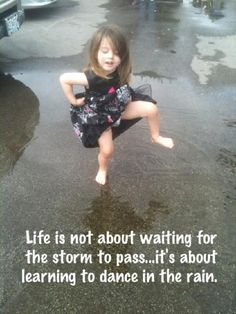 This is a photo Tanya made for her daughter Brandi, featuring Brandi's daughter Bella. They live their lives by this motto. Learn To Dance, Dancing In The Rain, Youre Invited, Our Life, Motto, My Hero, This Is Us, To My Daughter, Thoughts