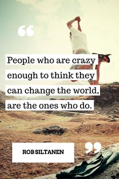 People who are crazy enough to think they can change the world