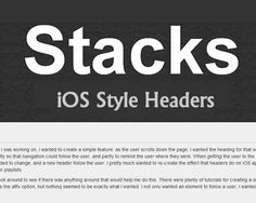 Stacks is a jQuery plugin for creating Apple iOS List-Style Headers that allows the heading for the section to follow the user as the user scrolls down the page.
