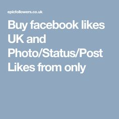 Buy facebook likes UK and Photo/Status/Post Likes from only