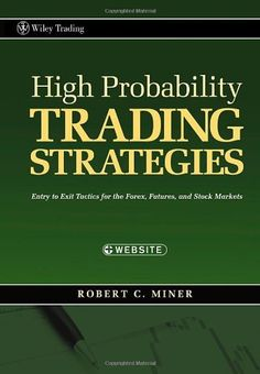 High Probability Trading Strategies: Entry to Exit Tactics for the Forex, Futures, and Stock Markets (Wiley Trading) by Robert C. Miner, http://www.amazon.com/dp/0470181664/ref=cm_sw_r_pi_dp_D.rvsb0Q987Z4