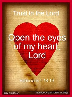 I pray that the eyes of your heart may be enlightened in order that you may know the hope to which He has called you, the riches of his glorious inheritance in His holy people, 19 and His incomparably great power for us who believe. Ephesians 1:18-19