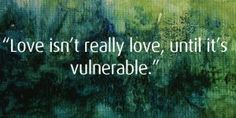 love heals quotes | This quote I really do believe.. For when we are vulnerable we are ...