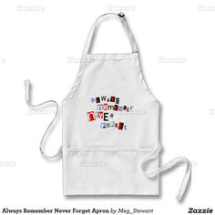 Always Remember Never Forget Apron